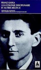 à la colonie disciplinaire et autres récits- Franz Kafka